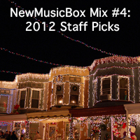 NewMusicBox Mix 4: 2012 Staff Picks