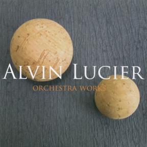Alvin Lucier: Orchestra Works