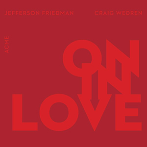 Jefferson Friedman & Craig Wedren: On In Love