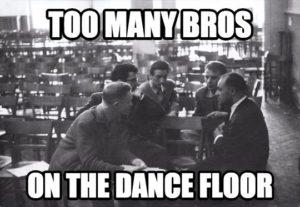 Too many bros